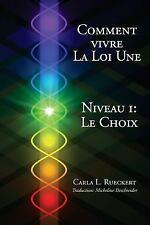 Comment Vivre la Loi une Niveau I : Le Choix by Carla Lisbeth Rueckert (2015,...