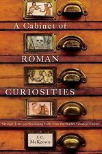 A Cabinet of Roman Curiosities : Strange Tales and Surprising Facts from the...