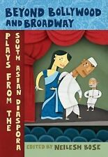 Beyond Bollywood and Broadway : Plays from the South Asian Diaspora (2009,...