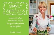 Simply Sprouts; Easy Growing Tips and Delicious Recipes for Your Kitchen Window