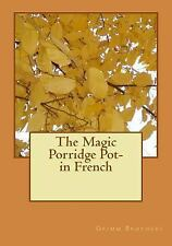 The Magic Porridge Pot- in French by Brothers Grimm (2015, Paperback)