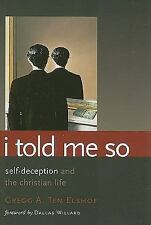 NEW! I Told Me So Self-Deception and the Christian Life by Gregg A. Ten Elshof P