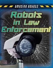Amazing Robots: Robots in Law Enforcement by Richard Spilsbury and Louise...