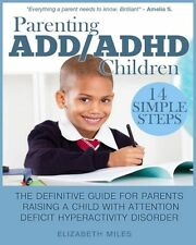 NEW Parenting ADD/ADHD Children: Step-By-Step Guide for Parents Raising a Child