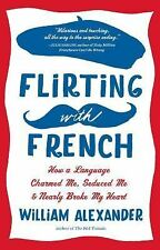 Flirting with French by William Alexander (2014, Paperback)