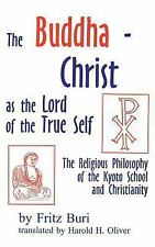 The Buddha-Christ As the Lord of the True Self : The Religious Philosophy of...