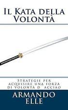Il Kata Della Volontà : Strategie per Acquisire una Forza Di Volontà...