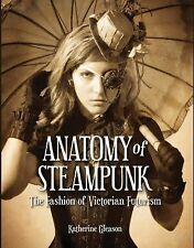 The Anatomy of Steampunk : The Fashion of Victorian Futurism by Katherine...
