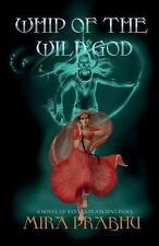 The Moksha Trilogy: Whip of the Wild God : A Novel on Tantra in Ancient India...