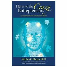 Here's to the Crazy Entrepreneurs : Is Entrepreneurism a Mental Disorder? by...