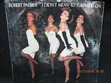 Robert Palmer - I Didn't Mean To Turn On You & Get It Through Your Heart - 45RPM