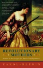 Revolutionary Mothers: Women in the Struggle for America's Independence Berkin,