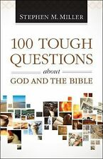 100 Tough Questions about God and the Bible by Stephen M. Miller (2014,...