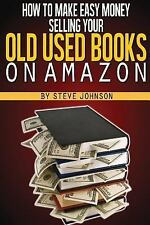[I]How to Make Easy Money Selling Your Old Used Books on Amazon by Steve Johnson