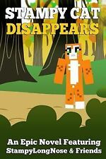 Stampy Cat Disappears : An Epic Novel Featuring StampyLongNose& Friends by...