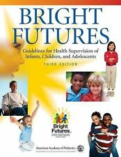 Bright Futures : Guidelines for Health Supervision of Infants, Children, and Ad…