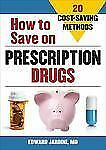 How to Save on Prescription Drugs : 20 Cost Saving Methods by Edward Jardini...