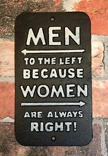 MEN TO THE LEFT BECAUSE WOMEN ARE ALWAYS RIGHT! Cast Iron Sign