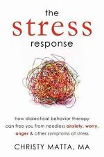 The Stress Response: How Dialectical Behavior Therapy Can Free You from Needless