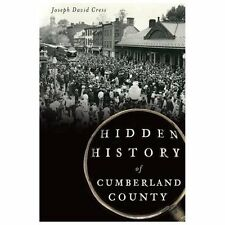 HIDDEN HISTORY OF CUMBERLAND COUNTY (978160 - JOSEPH DAVID CRESS (PAPERBACK) NEW