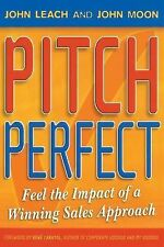 Pitch Perfect : Feel the Impact of a Winning Sales Approach by John Leach and...