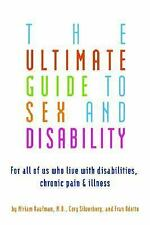 The Ultimate Guide to Sex and Disability : For All of Us Who Live with...