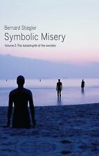 Symbolic Misery : The Catastrophe of the Sensible by Bernard Stiegler (2015,...