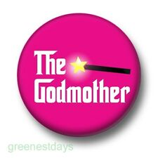 The Godmother 1 Inch / 25mm Pin Button Badge Godfather Funny Cute Novelty Kitsch