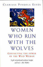 Women Who Run with the Wolves: Contacting the Power of the Wild Woman by...