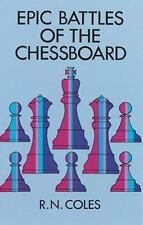 Epic Battles of the Chessboard (Dover Chess) Coles, R. N. Paperback