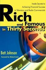 Rich and Famous in Thirty Seconds: Inside Secrets to Achieving Financial Success