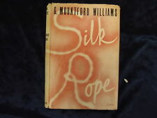 SILK ROPE BY G. MOUNTFORD WILLIAMS 1947 / GERALD DUCKWORTH/ HB * UK POST £3.25 *