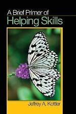 A Brief Primer of Helping Skills by Jeffrey A. Kottler (2007, Paperback)