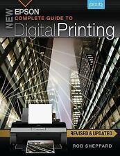New Epson Complete Guide to Digital Printing by Rob Sheppard
