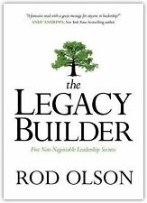 The Legacy Builder : Five Non-Negotiable Leadership Secrets by Rod Olson...