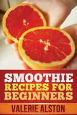 Smoothie Recipes for Beginners by Alston Valerie (2013, Paperback)