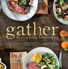 Gather : The Art of Paleo Entertaining by Bill Staley and Hayley Mason (2013,...