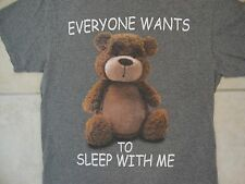 "Funny Cute Teddy Bear ""Everyone Wants to Sleep With Me"" Soft Gray T Shirt M"