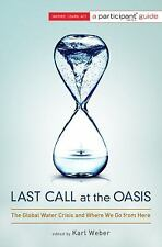 GLOBAL WATER CRISIS and Where We Go from Here, Last Call at the Oasis, NEW pap