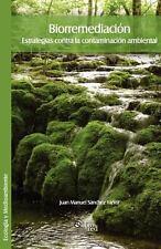 Biorremediacion. Estrategias Contra la Contaminacion Ambiental by Juan Manuel...
