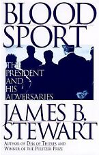 Blood Sport : The President and His Adversaries by James B. Stewart (1996,...