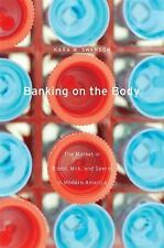 Banking on the Body: The Market in Blood, Milk, and Sperm in Modern Am-ExLibrary