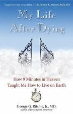 My Life after Dying : How 9 Minutes in Heaven Taught Me How to Live on Earth...