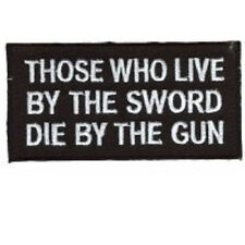 THOSE WHO LIVE BY THE SWORD DIE BY THE GUN BIKER PATCH