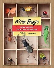 Wire Bugs : How to Make Your Own Menagerie by Odile Vailly (2010, Paperback)