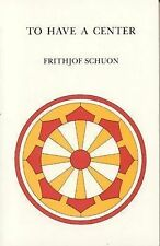The Library of Traditional Wisdom: To Have a Center by Frithjof Schuon (2003,...