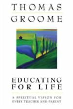 Educating for Life: A Spiritual Vision for Every Teacher and Parent, Groome, Tho