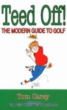 Teed Off: How to Play the Game of Golf Without Losing Your Mind, Your Money, and