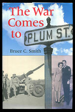THE WAR COMES TO PLUM STREET. Bruce C. Smith. HCDJ 1ST/1ST 2005 Signed by Author