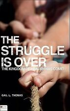 The Struggle Is Over : The Kingdom of Heaven Has Come! by Gail L. Thomas...